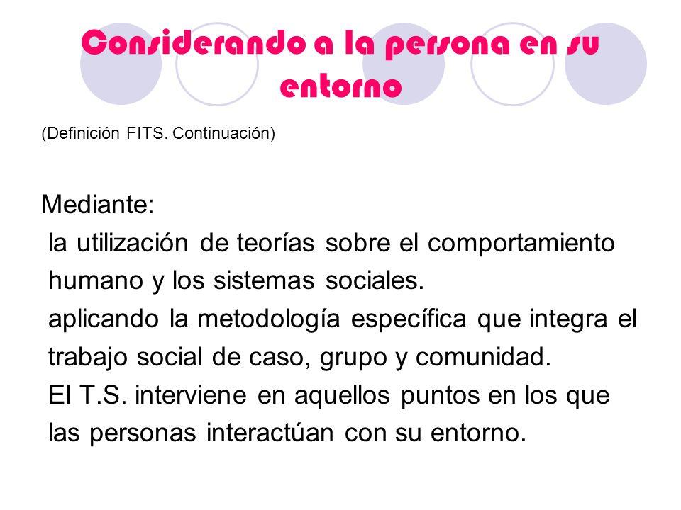 Considerando a la persona en su entorno (Definición FITS. Continuación) Mediante: la utilización de teorías sobre el comportamiento humano y los siste