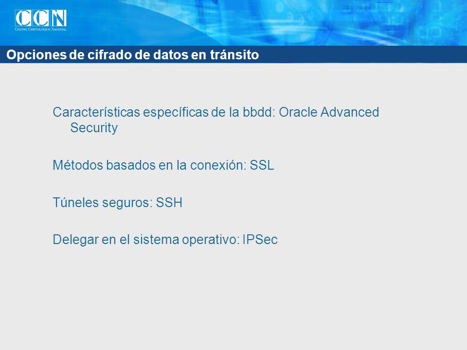 Opciones de cifrado de datos en tránsito Características específicas de la bbdd: Oracle Advanced Security Métodos basados en la conexión: SSL Túneles