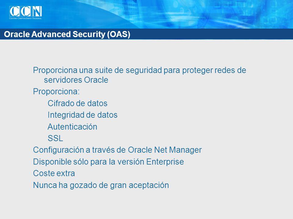 Oracle Advanced Security (OAS) Proporciona una suite de seguridad para proteger redes de servidores Oracle Proporciona: Cifrado de datos Integridad de