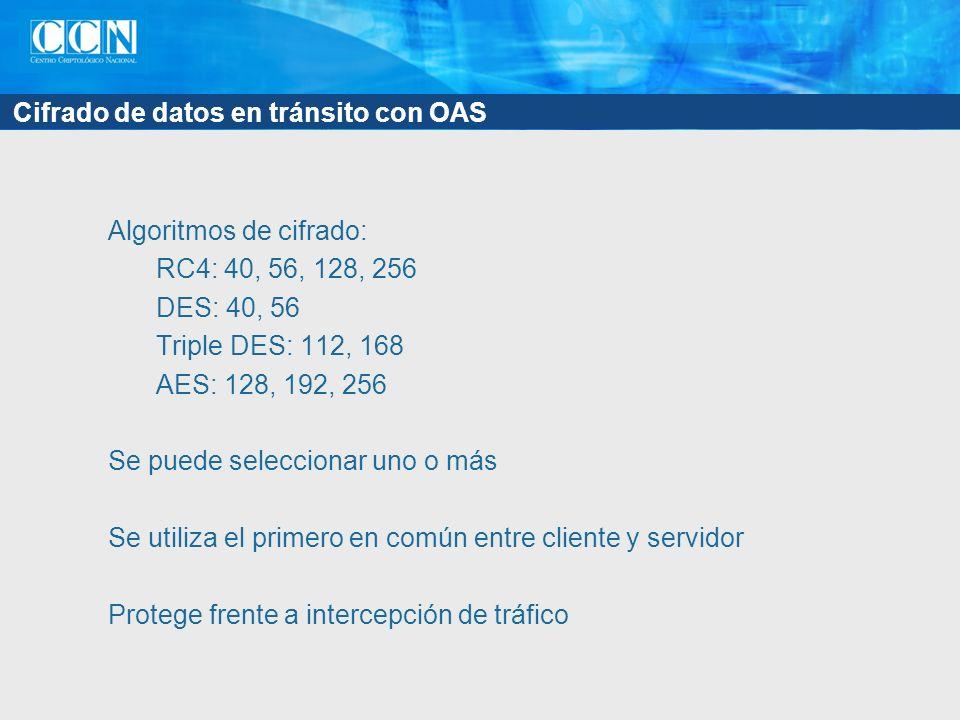 Cifrado de datos en tránsito con OAS Algoritmos de cifrado: RC4: 40, 56, 128, 256 DES: 40, 56 Triple DES: 112, 168 AES: 128, 192, 256 Se puede selecci