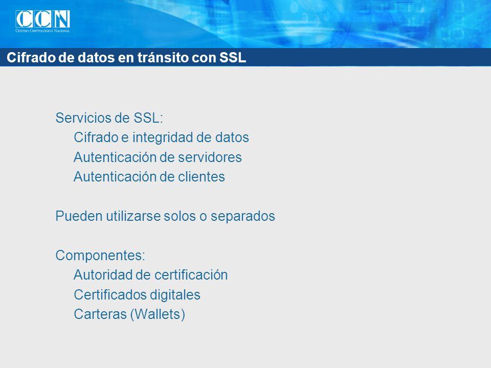 Cifrado de datos en tránsito con SSL Servicios de SSL: Cifrado e integridad de datos Autenticación de servidores Autenticación de clientes Pueden util