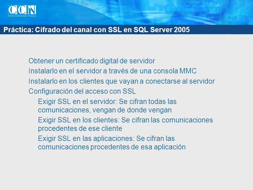 Práctica: Cifrado del canal con SSL en SQL Server 2005 Obtener un certificado digital de servidor Instalarlo en el servidor a través de una consola MM