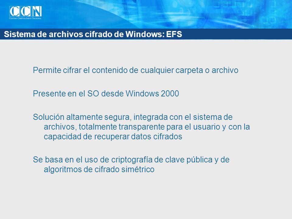 Sistema de archivos cifrado de Windows: EFS Permite cifrar el contenido de cualquier carpeta o archivo Presente en el SO desde Windows 2000 Solución a