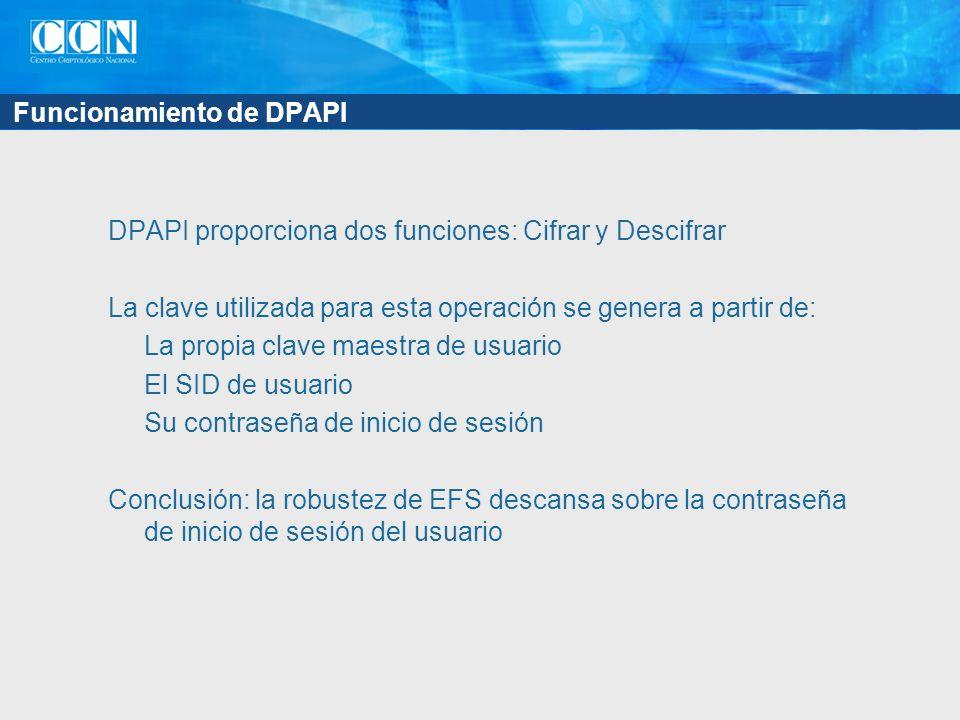 Funcionamiento de DPAPI DPAPI proporciona dos funciones: Cifrar y Descifrar La clave utilizada para esta operación se genera a partir de: La propia cl