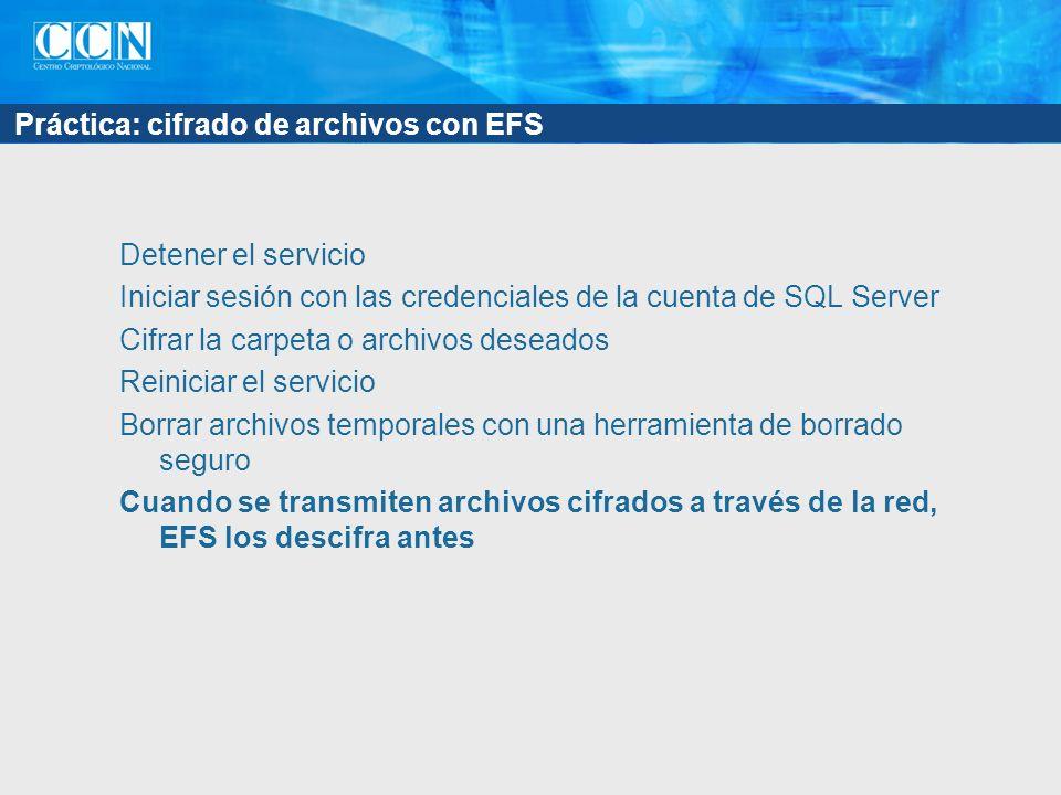 Práctica: cifrado de archivos con EFS Detener el servicio Iniciar sesión con las credenciales de la cuenta de SQL Server Cifrar la carpeta o archivos