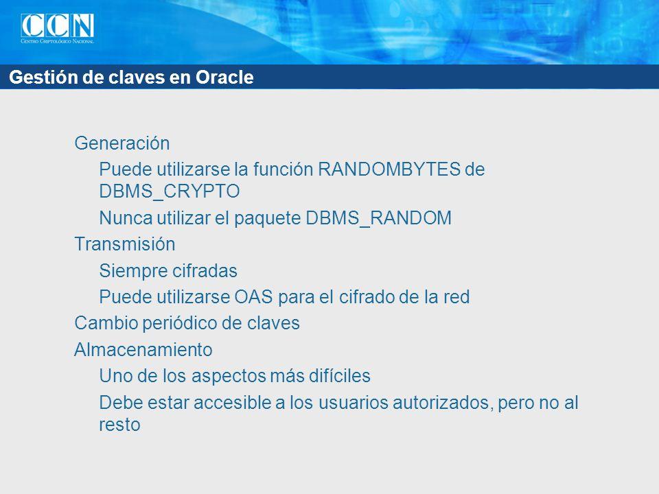 Gestión de claves en Oracle Generación Puede utilizarse la función RANDOMBYTES de DBMS_CRYPTO Nunca utilizar el paquete DBMS_RANDOM Transmisión Siempr