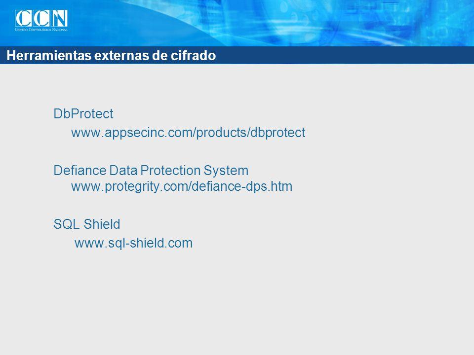 Herramientas externas de cifrado DbProtect www.appsecinc.com/products/dbprotect Defiance Data Protection System www.protegrity.com/defiance-dps.htm SQ