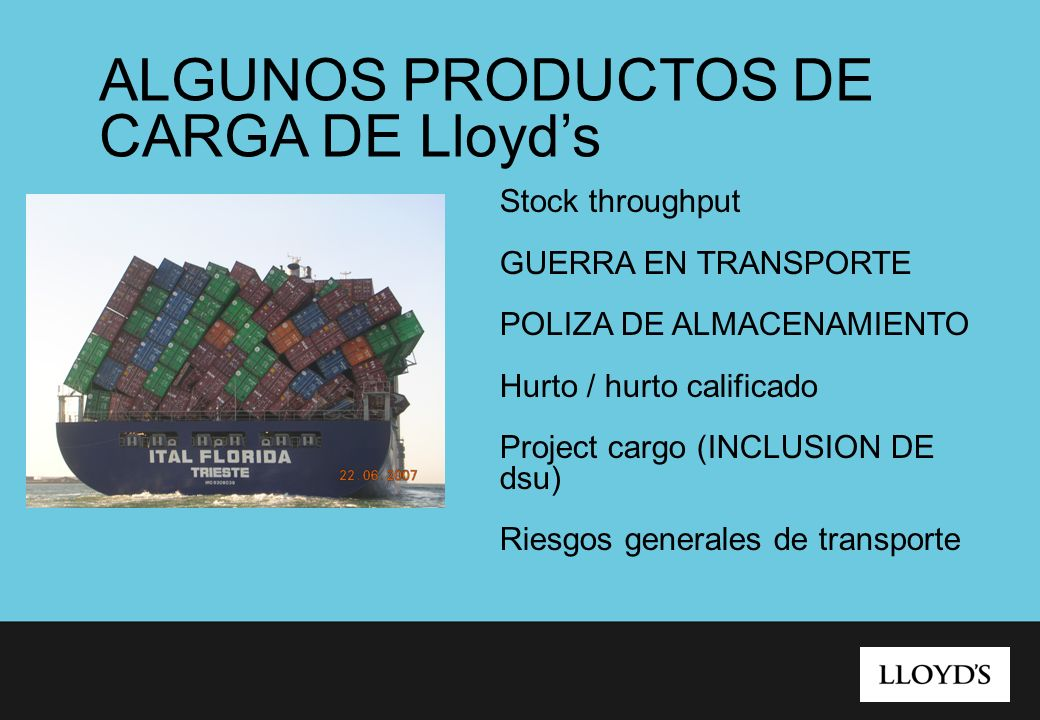 ALGUNOS PRODUCTOS DE CARGA DE Lloyds Stock throughput GUERRA EN TRANSPORTE POLIZA DE ALMACENAMIENTO Hurto / hurto calificado Project cargo (INCLUSION