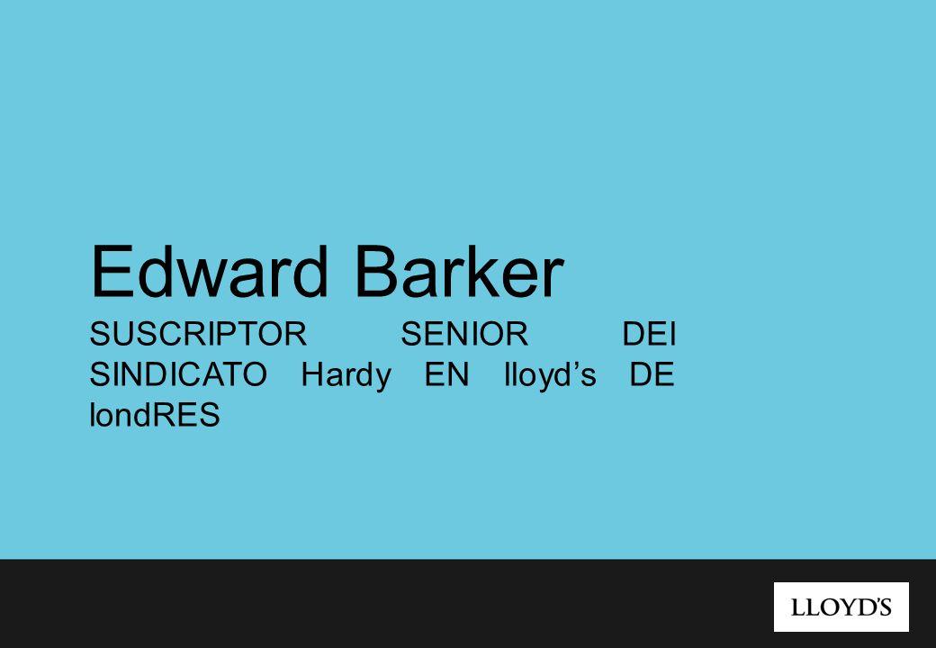 Edward Barker SUSCRIPTOR SENIOR DEl SINDICATO Hardy EN lloyds DE londRES