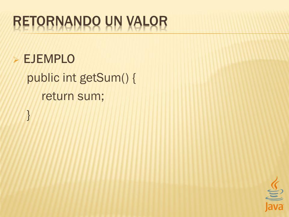 EJEMPLO public int getSum() { return sum; }