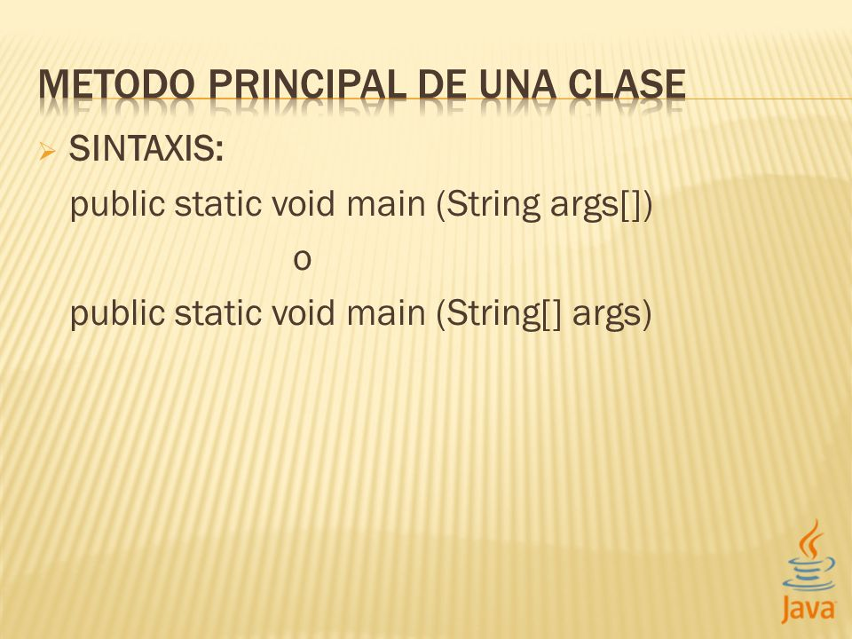 SINTAXIS: public static void main (String args[]) o public static void main (String[] args)