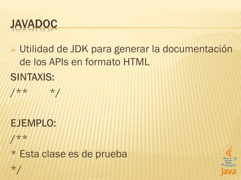 Utilidad de JDK para generar la documentación de los APIs en formato HTML SINTAXIS: /** */ EJEMPLO: /** * Esta clase es de prueba */