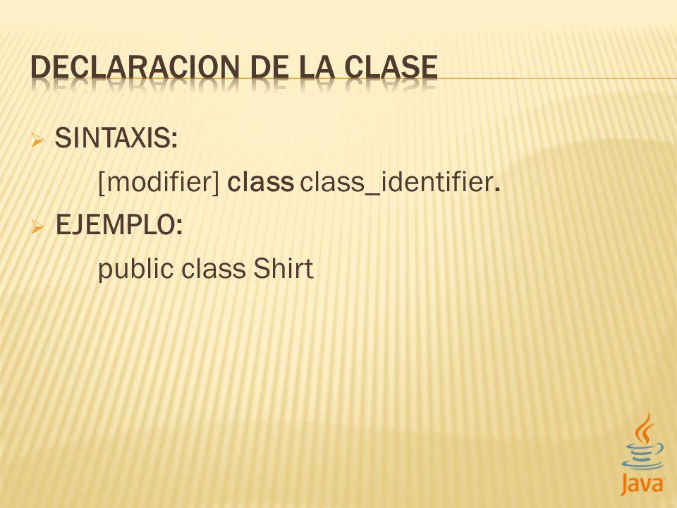 SINTAXIS: [modifier] class class_identifier. EJEMPLO: public class Shirt