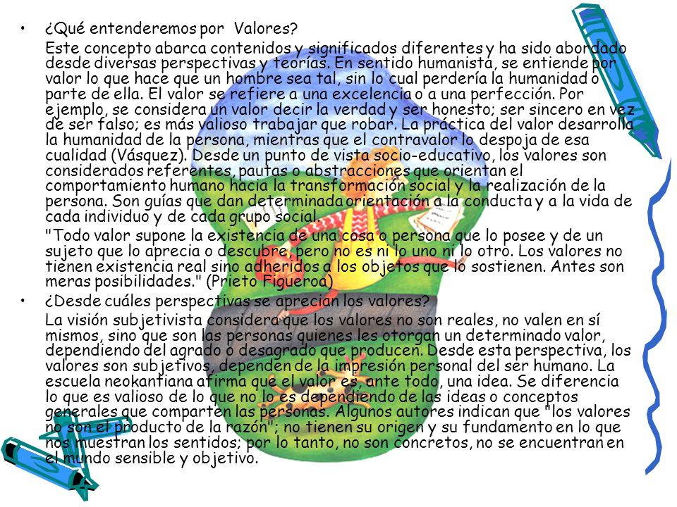 ¿Qué entenderemos por Valores? Este concepto abarca contenidos y significados diferentes y ha sido abordado desde diversas perspectivas y teorías. En