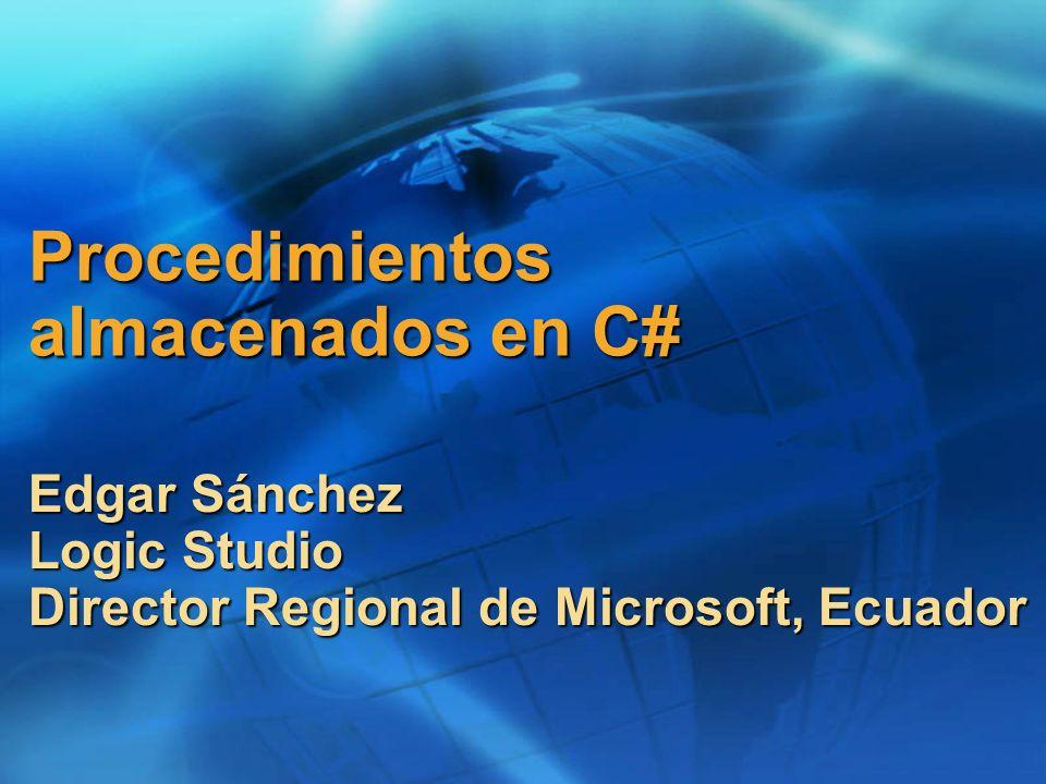 Procedimientos almacenados en C# Edgar Sánchez Logic Studio Director Regional de Microsoft, Ecuador