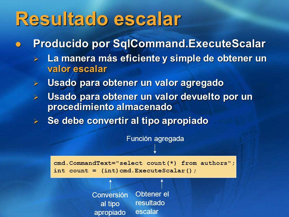 Resultado escalar Producido por SqlCommand.ExecuteScalar Producido por SqlCommand.ExecuteScalar La manera más eficiente y simple de obtener un valor e