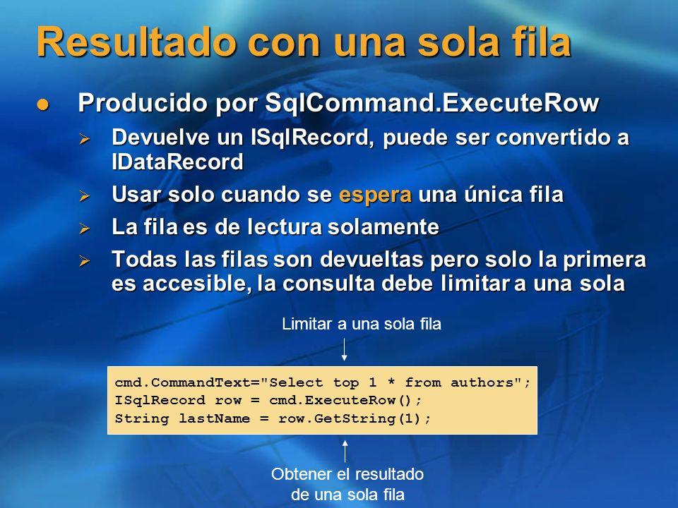 Resultado con una sola fila Producido por SqlCommand.ExecuteRow Producido por SqlCommand.ExecuteRow Devuelve un ISqlRecord, puede ser convertido a IDa
