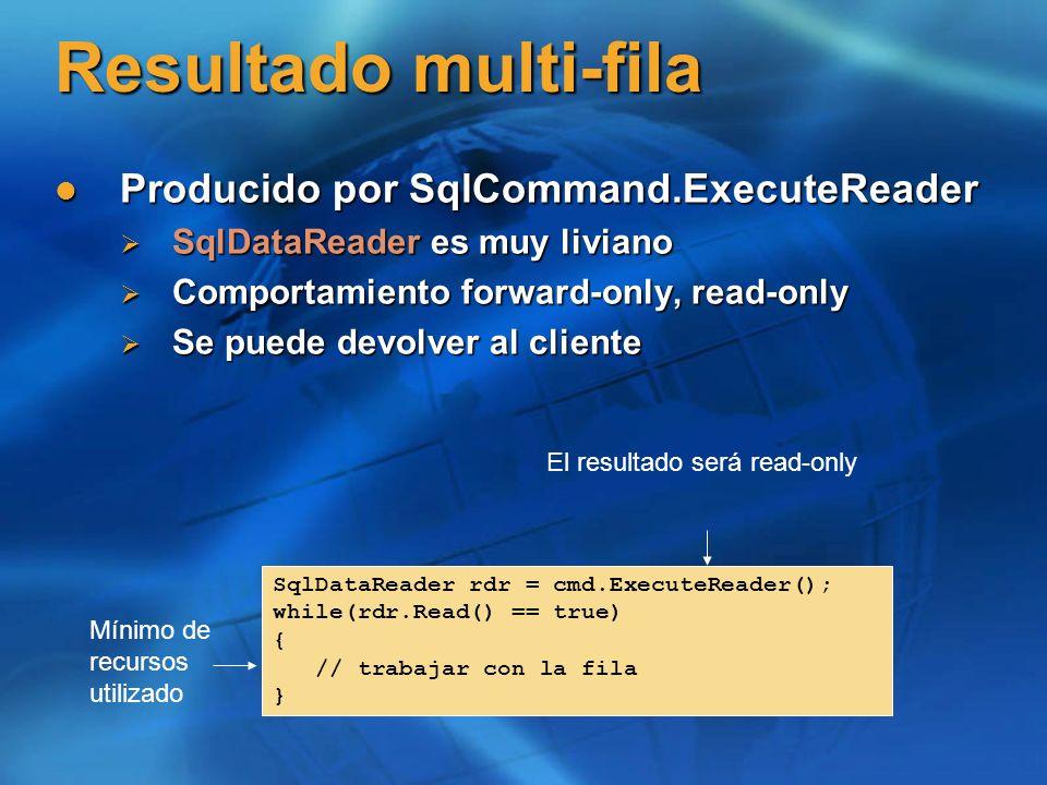 Resultado multi-fila Producido por SqlCommand.ExecuteReader Producido por SqlCommand.ExecuteReader SqlDataReader es muy liviano SqlDataReader es muy l
