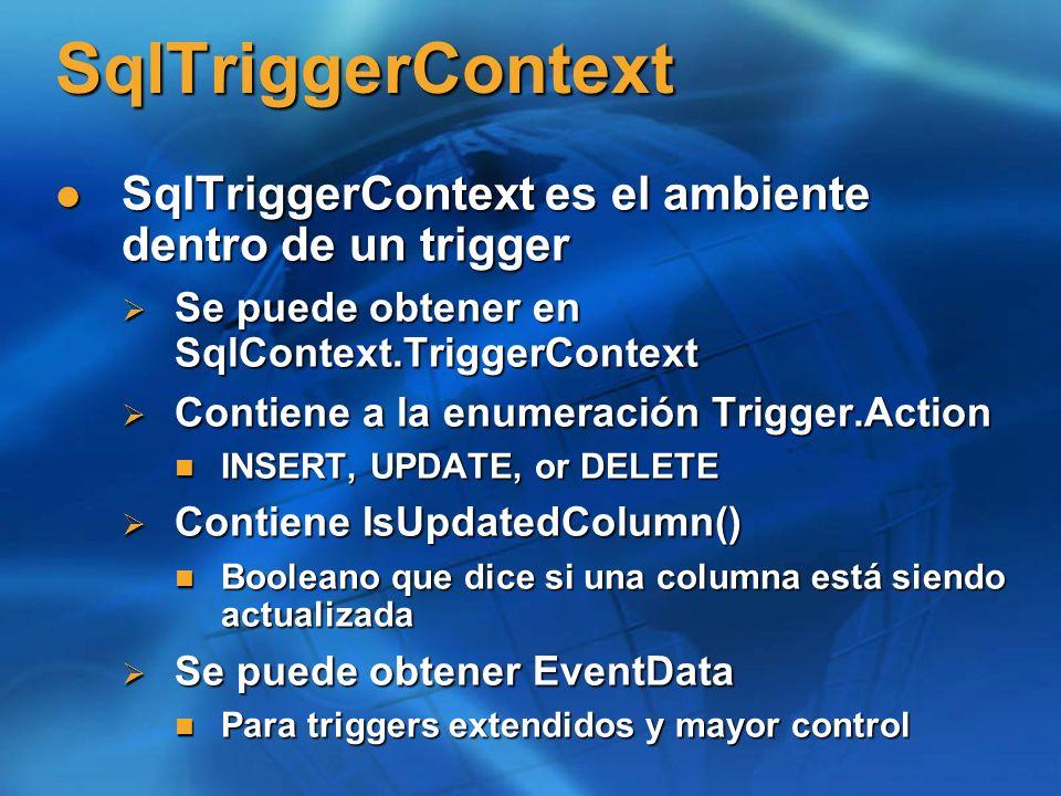 SqlTriggerContext SqlTriggerContext es el ambiente dentro de un trigger SqlTriggerContext es el ambiente dentro de un trigger Se puede obtener en SqlC