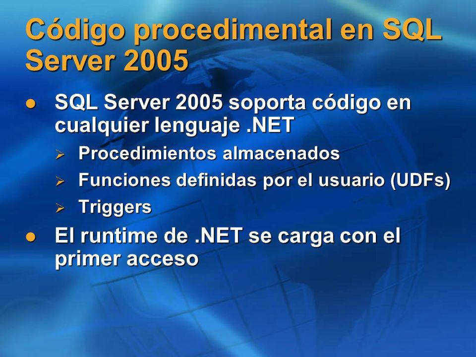 Código procedimental en SQL Server 2005 SQL Server 2005 soporta código en cualquier lenguaje.NET SQL Server 2005 soporta código en cualquier lenguaje.