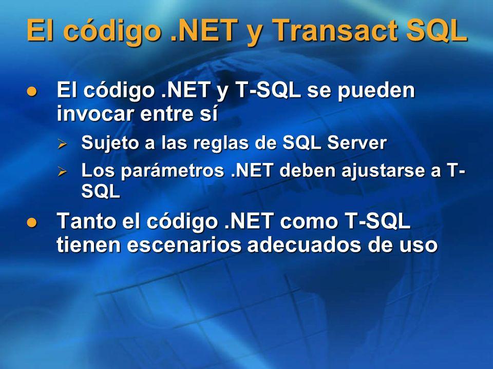 El código.NET y Transact SQL El código.NET y T-SQL se pueden invocar entre sí El código.NET y T-SQL se pueden invocar entre sí Sujeto a las reglas de