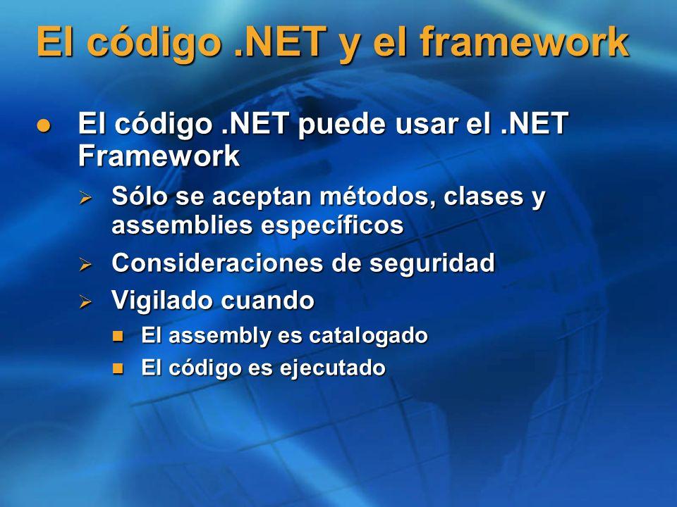 El código.NET y el framework El código.NET puede usar el.NET Framework El código.NET puede usar el.NET Framework Sólo se aceptan métodos, clases y ass