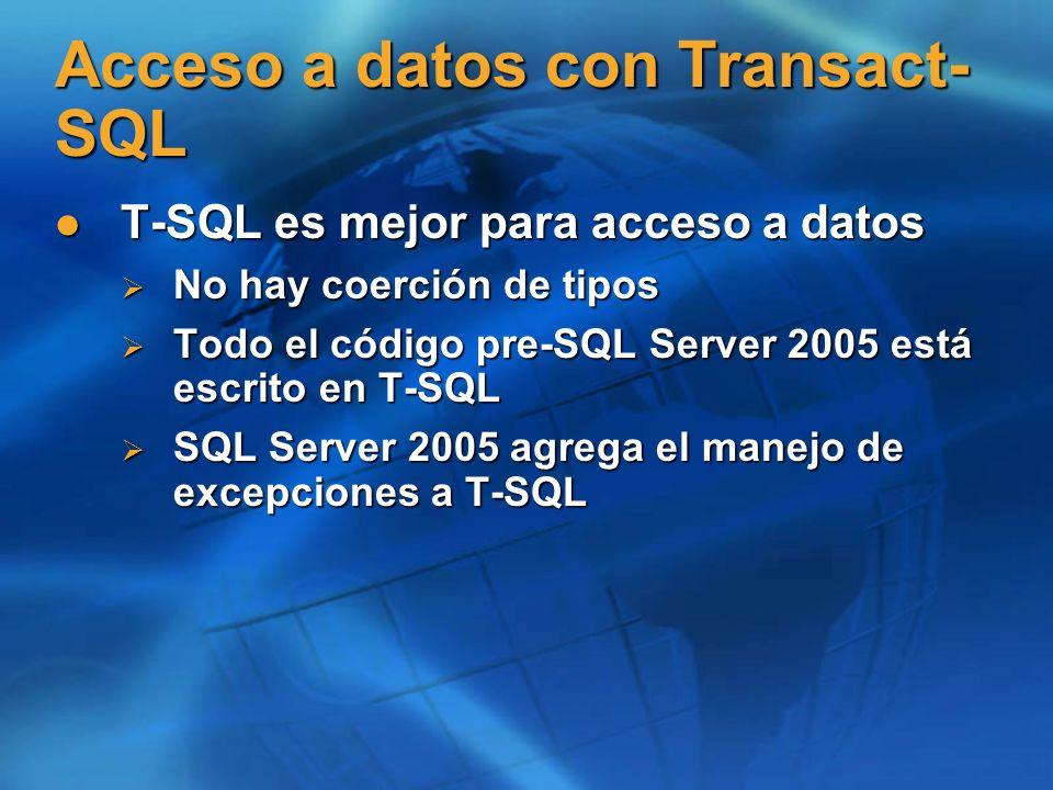 T-SQL es mejor para acceso a datos T-SQL es mejor para acceso a datos No hay coerción de tipos No hay coerción de tipos Todo el código pre-SQL Server
