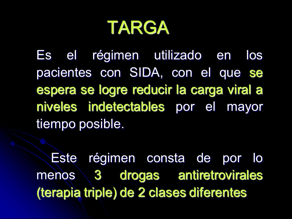TARGA Es el régimen utilizado en los pacientes con SIDA, con el que se espera se logre reducir la carga viral a niveles indetectables por el mayor tie
