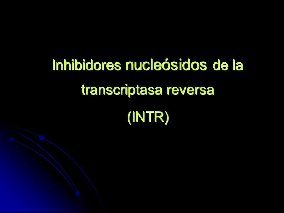 Inhibidores nucleósidos de la transcriptasa reversa (INTR) En este grupo se incluyen: zidovudina (AZT) zidovudina (AZT) Lamivudina (3TC) Lamivudina (3TC) Estavudina (d4T), Estavudina (d4T), Didanosine (ddI), Didanosine (ddI), Abacavir (ABC) Abacavir (ABC) Emtricitabina (FTC) Emtricitabina (FTC) Tenofovir (TDF) Tenofovir (TDF)