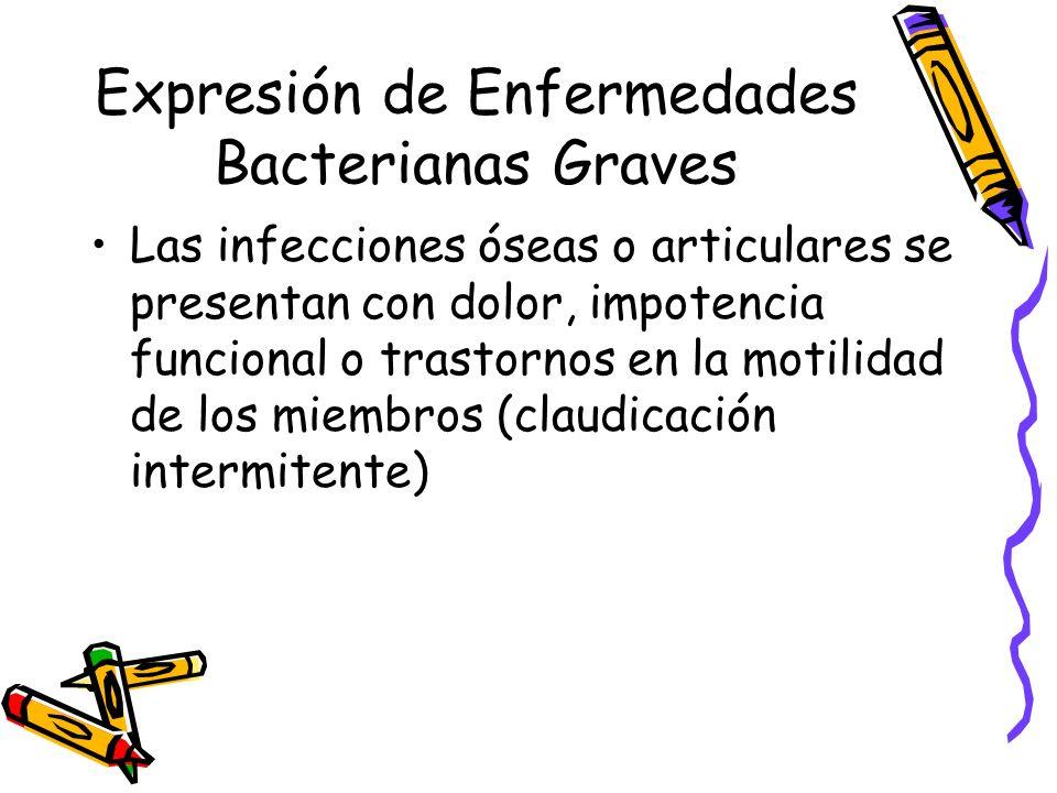 Expresión de Enfermedades Bacterianas Graves Las infecciones óseas o articulares se presentan con dolor, impotencia funcional o trastornos en la motil