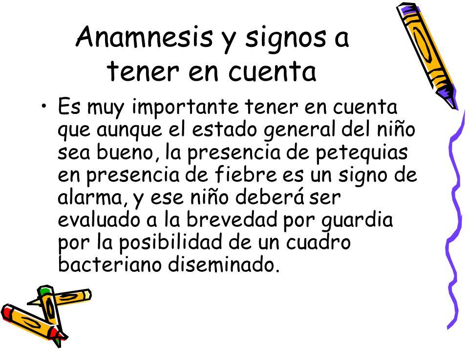 Anamnesis y signos a tener en cuenta Es muy importante tener en cuenta que aunque el estado general del niño sea bueno, la presencia de petequias en p