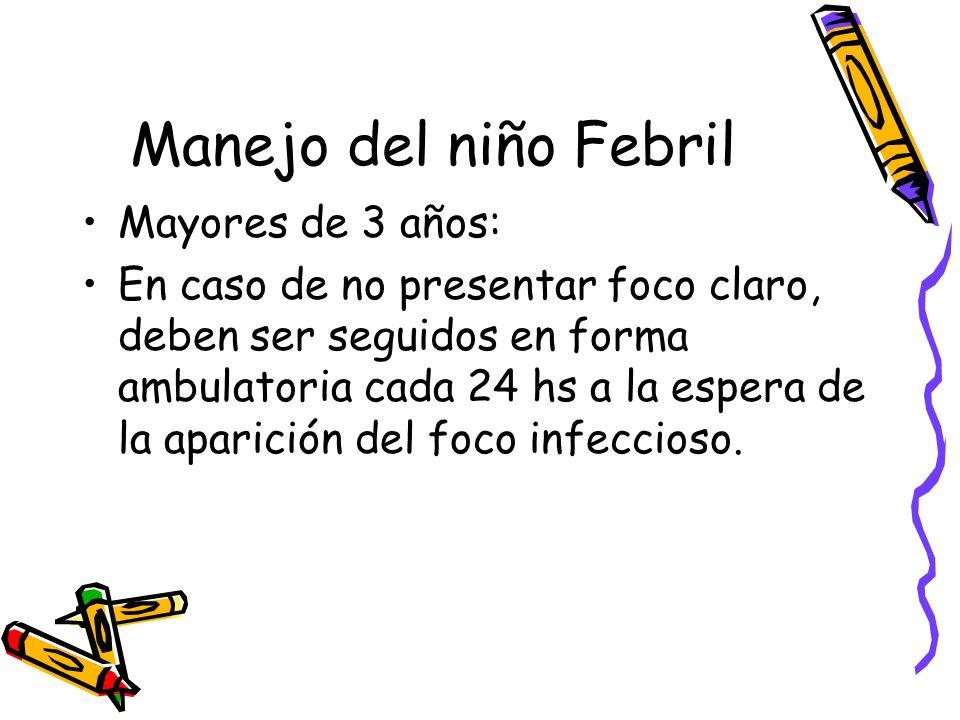 Manejo del niño Febril Mayores de 3 años: En caso de no presentar foco claro, deben ser seguidos en forma ambulatoria cada 24 hs a la espera de la apa