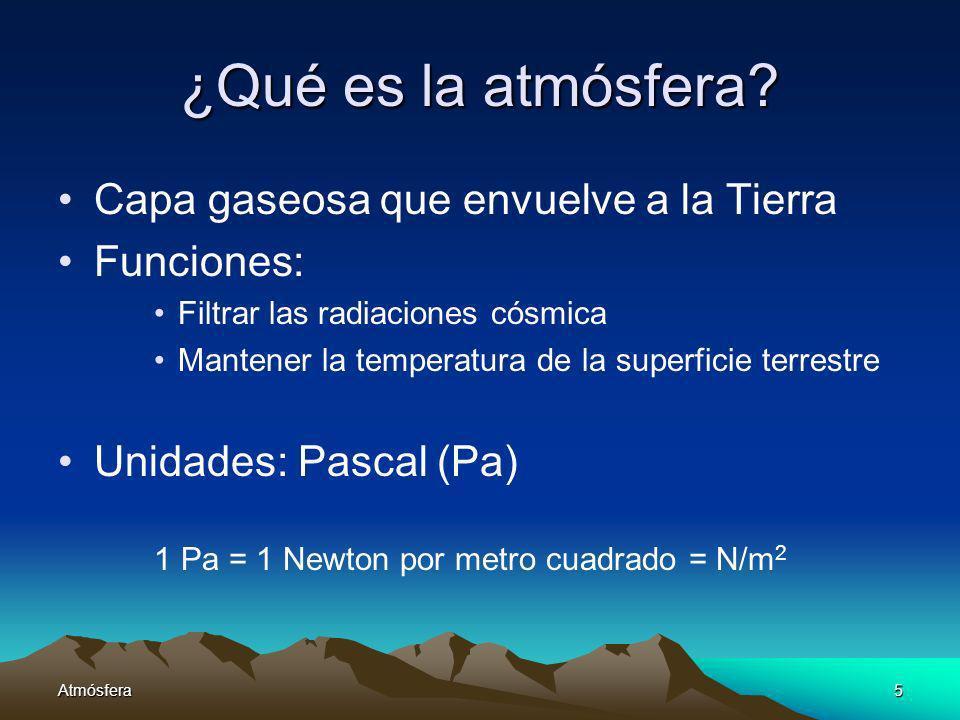 Atmósfera5 ¿Qué es la atmósfera? Capa gaseosa que envuelve a la Tierra Funciones: Filtrar las radiaciones cósmica Mantener la temperatura de la superf
