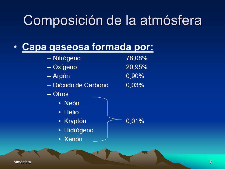 Atmósfera7 Composición de la atmósfera Capa gaseosa formada por: –Nitrógeno78,08% –Oxígeno 20,95% –Argón0,90% –Dióxido de Carbono 0,03% –Otros: Neón H