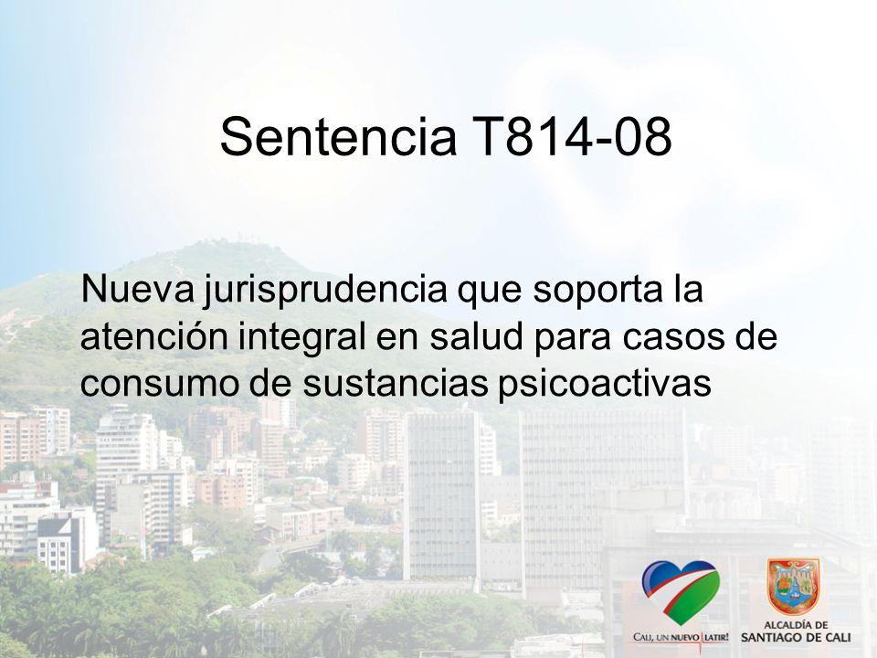 Sentencia T814-08 Nueva jurisprudencia que soporta la atención integral en salud para casos de consumo de sustancias psicoactivas