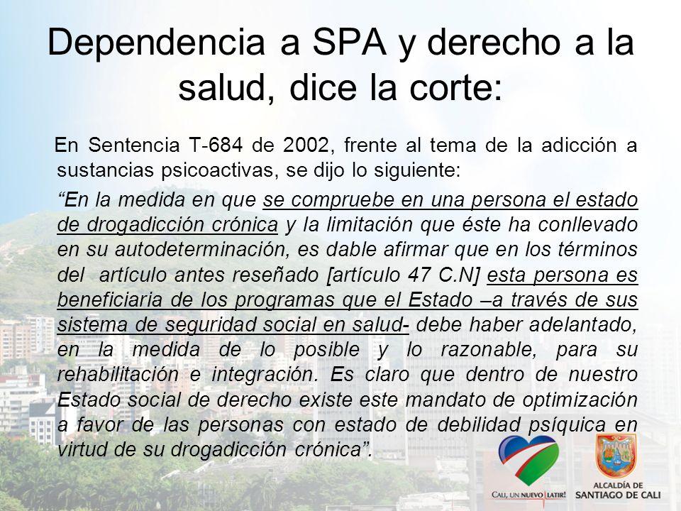 Dependencia a SPA y derecho a la salud, dice la corte: En Sentencia T-684 de 2002, frente al tema de la adicción a sustancias psicoactivas, se dijo lo