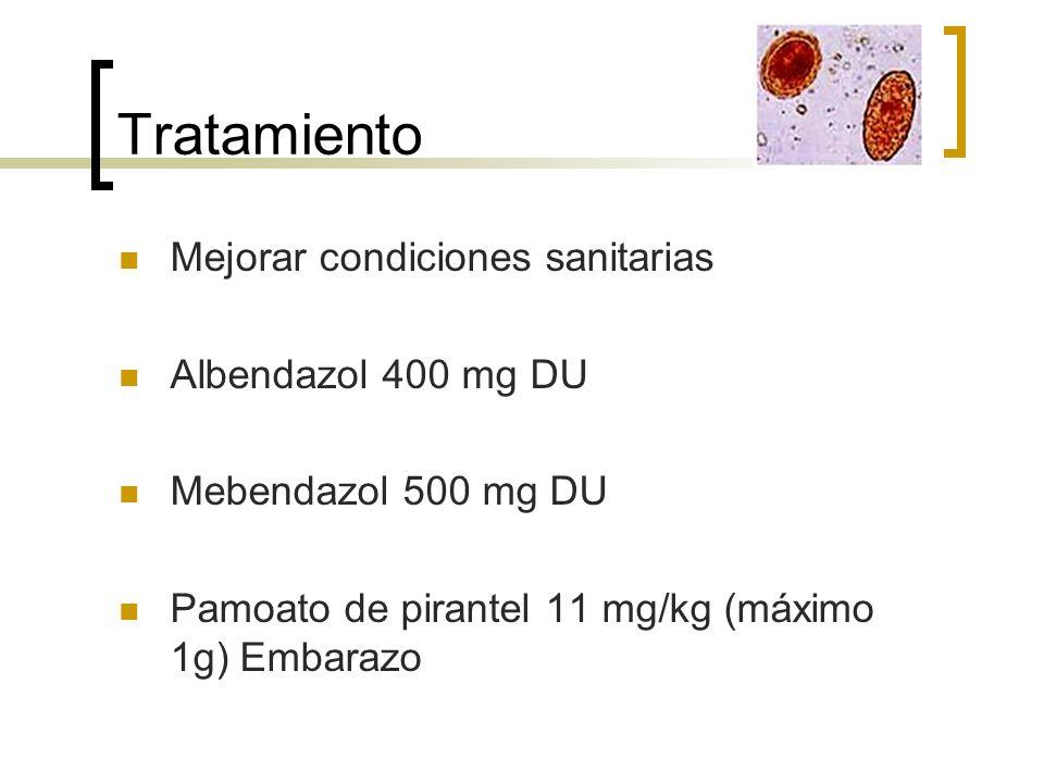 Tratamiento Mejorar condiciones sanitarias Albendazol 400 mg DU Mebendazol 500 mg DU Pamoato de pirantel 11 mg/kg (máximo 1g) Embarazo