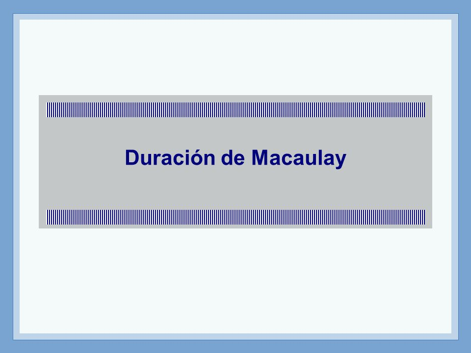 rofesor: Miguel Angel Martín DURACIÓN DE MACAULAY (Frederik Macaulay 1938) Es el periodo de tiempo en el que la reinversión de los flujos futuros de fondos de un instrumento de renta fija compensa exactamente la variación en el precio del mismo derivada de una oscilación en los tipos de interés.