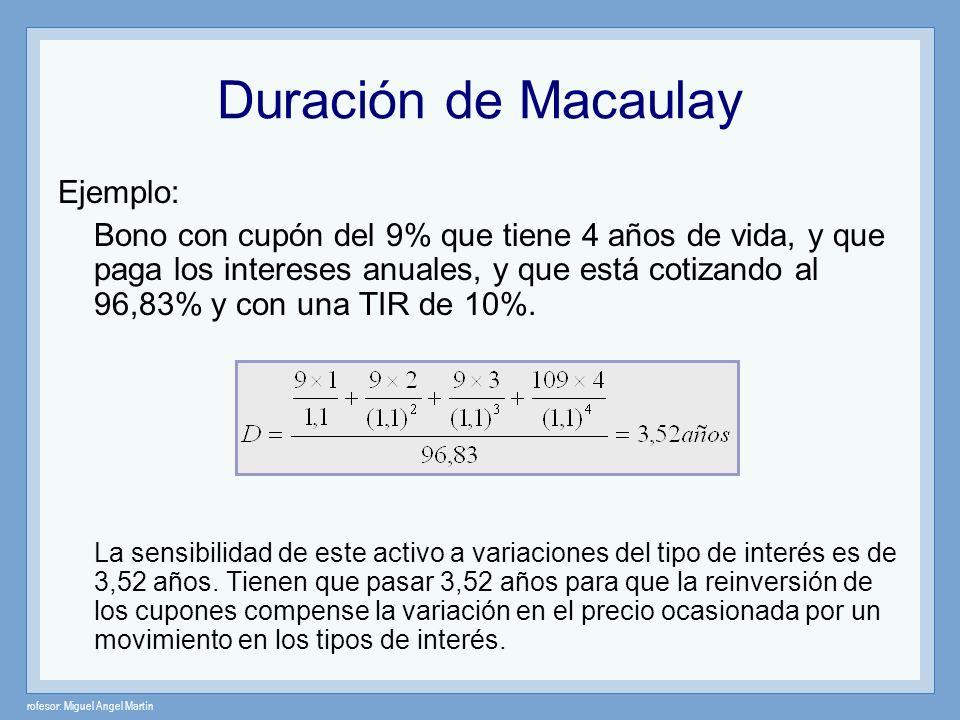 rofesor: Miguel Angel Martín Duración de Macaulay Ejemplo: Bono con cupón del 9% que tiene 4 años de vida, y que paga los intereses anuales, y que est