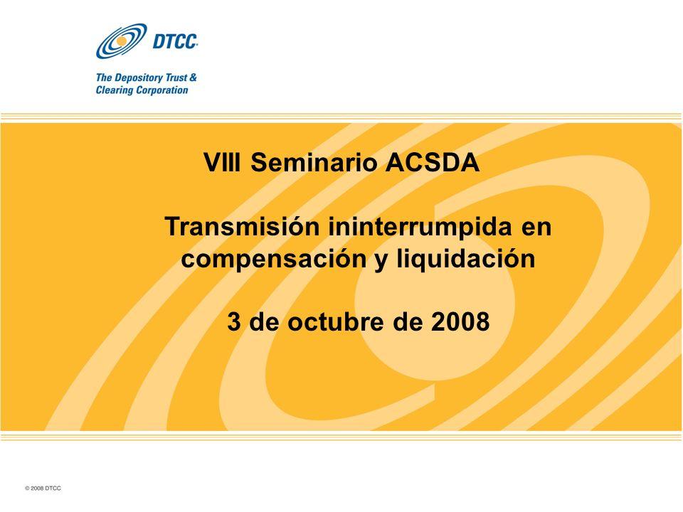 VIII Seminario ACSDA Transmisión ininterrumpida en compensación y liquidación 3 de octubre de 2008