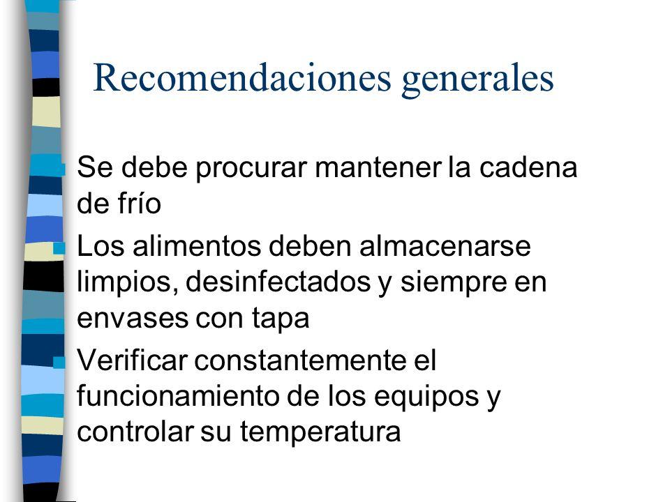 Recomendaciones generales n Se debe procurar mantener la cadena de frío n Los alimentos deben almacenarse limpios, desinfectados y siempre en envases