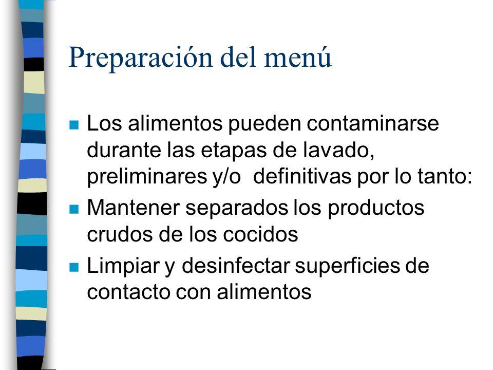 Preparación del menú n Los alimentos pueden contaminarse durante las etapas de lavado, preliminares y/o definitivas por lo tanto: n Mantener separados