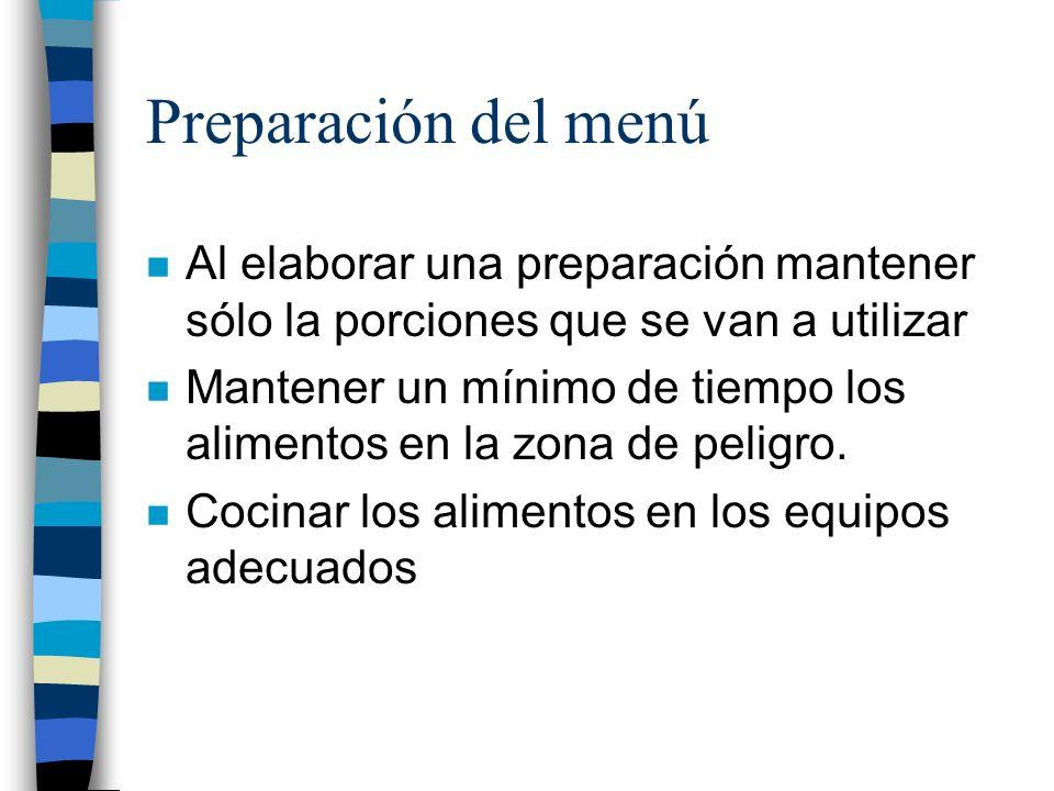 Preparación del menú n Al elaborar una preparación mantener sólo la porciones que se van a utilizar n Mantener un mínimo de tiempo los alimentos en la