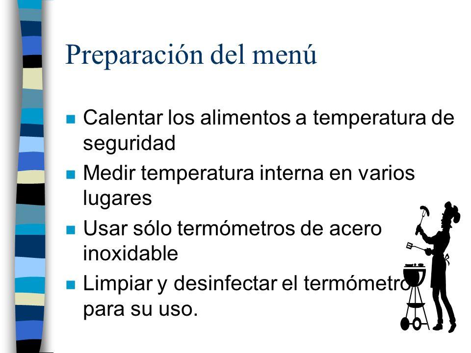 Preparación del menú n Calentar los alimentos a temperatura de seguridad n Medir temperatura interna en varios lugares n Usar sólo termómetros de acer