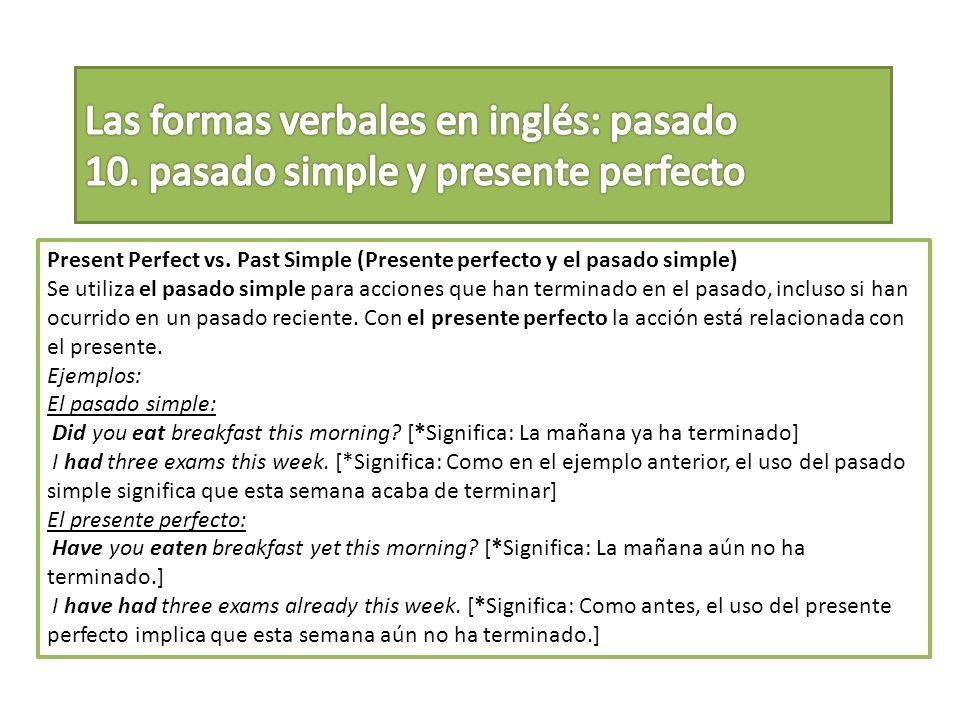Present Perfect vs. Past Simple (Presente perfecto y el pasado simple) Se utiliza el pasado simple para acciones que han terminado en el pasado, inclu