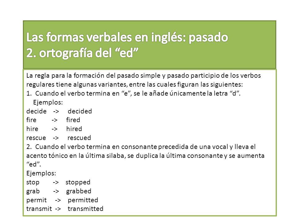 La regla para la formación del pasado simple y pasado participio de los verbos regulares tiene algunas variantes, entre las cuales figuran las siguien