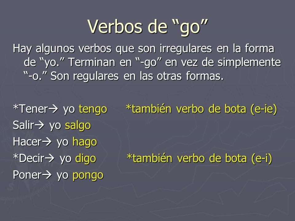Verbos de go Hay algunos verbos que son irregulares en la forma de yo.