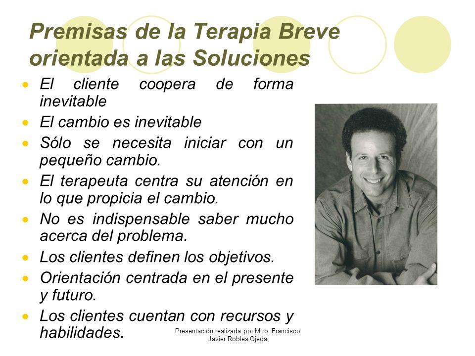 Premisas de la Terapia Breve orientada a las Soluciones El cliente coopera de forma inevitable El cambio es inevitable Sólo se necesita iniciar con un