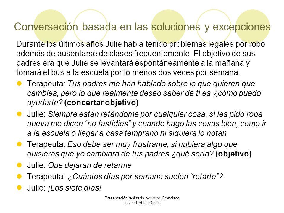 Conversación basada en las soluciones y excepciones Durante los últimos años Julie había tenido problemas legales por robo además de ausentarse de cla
