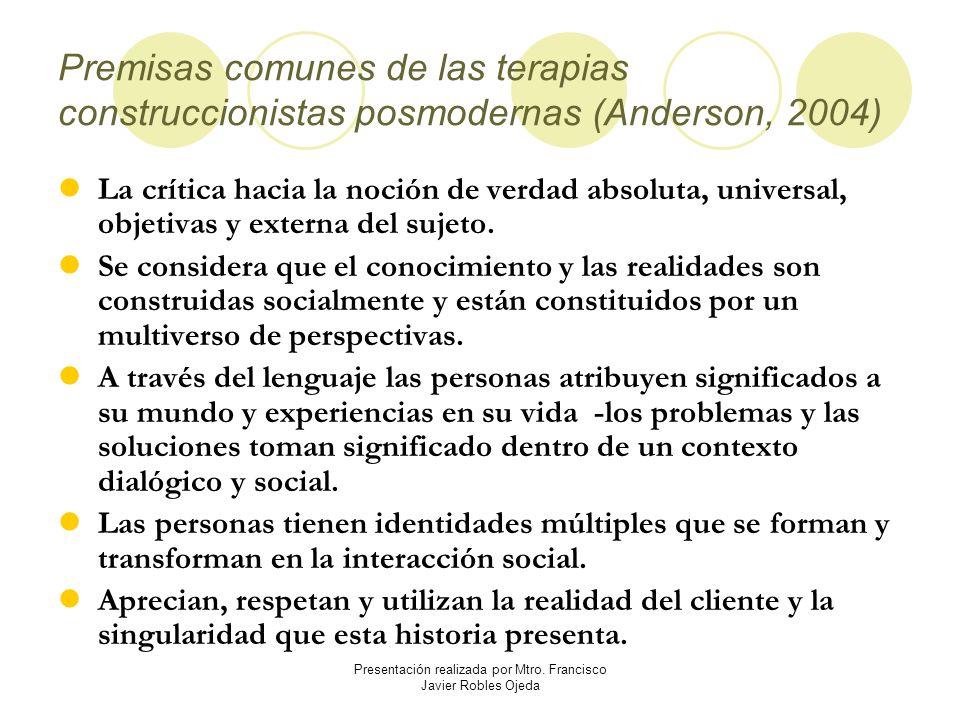 Premisas comunes de las terapias construccionistas posmodernas (Anderson, 2004) La crítica hacia la noción de verdad absoluta, universal, objetivas y